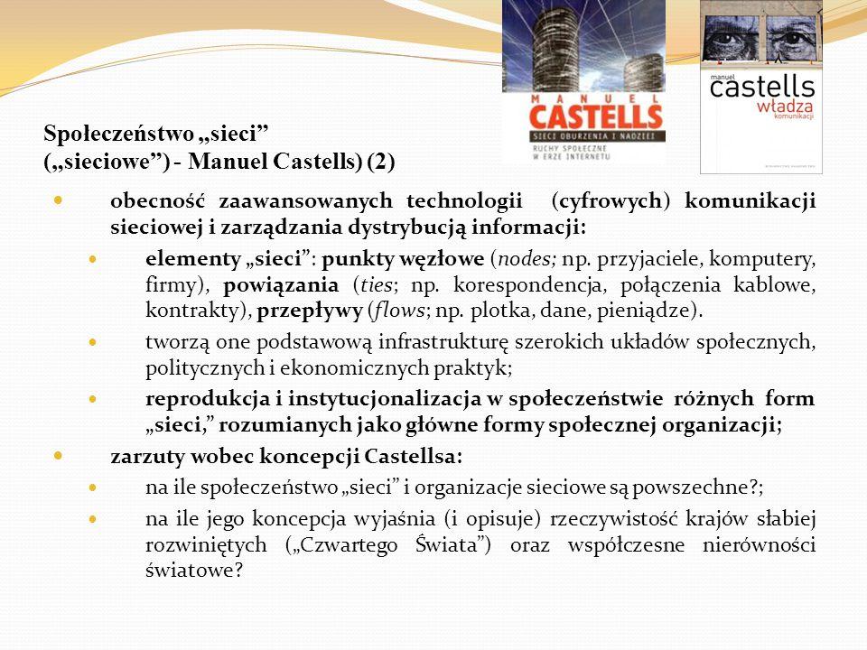 """Społeczeństwo """"sieci"""" (""""sieciowe"""") - Manuel Castells) (2) obecność zaawansowanych technologii (cyfrowych) komunikacji sieciowej i zarządzania dystrybu"""