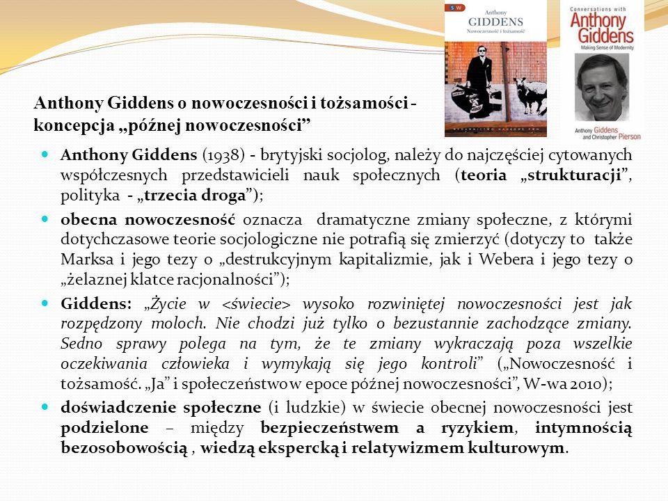 """Anthony Giddens o nowoczesności i tożsamości - koncepcja """"późnej nowoczesności"""" Anthony Giddens (1938) - brytyjski socjolog, należy do najczęściej cyt"""