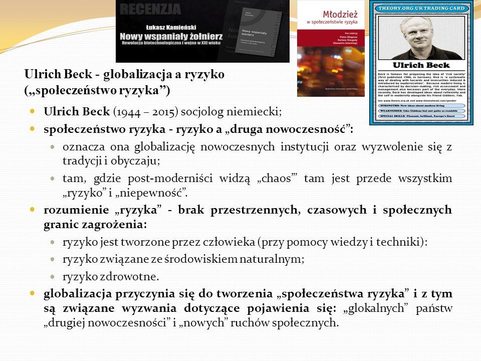 """Ulrich Beck - globalizacja a ryzyko (""""społeczeństwo ryzyka"""") Ulrich Beck (1944 – 2015) socjolog niemiecki; społeczeństwo ryzyka - ryzyko a """"druga nowo"""