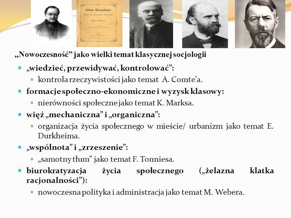 """""""Nowoczesność"""" jako wielki temat klasycznej socjologii """"wiedzieć, przewidywać, kontrolować"""": kontrola rzeczywistości jako temat A. Comte'a. formacje s"""