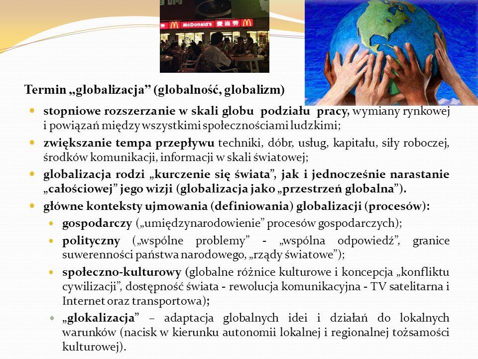 """Termin """"globalizacja"""" (globalność, globalizm) stopniowe rozszerzanie w skali globu podziału pracy, wymiany rynkowej i powiązań między wszystkimi społe"""