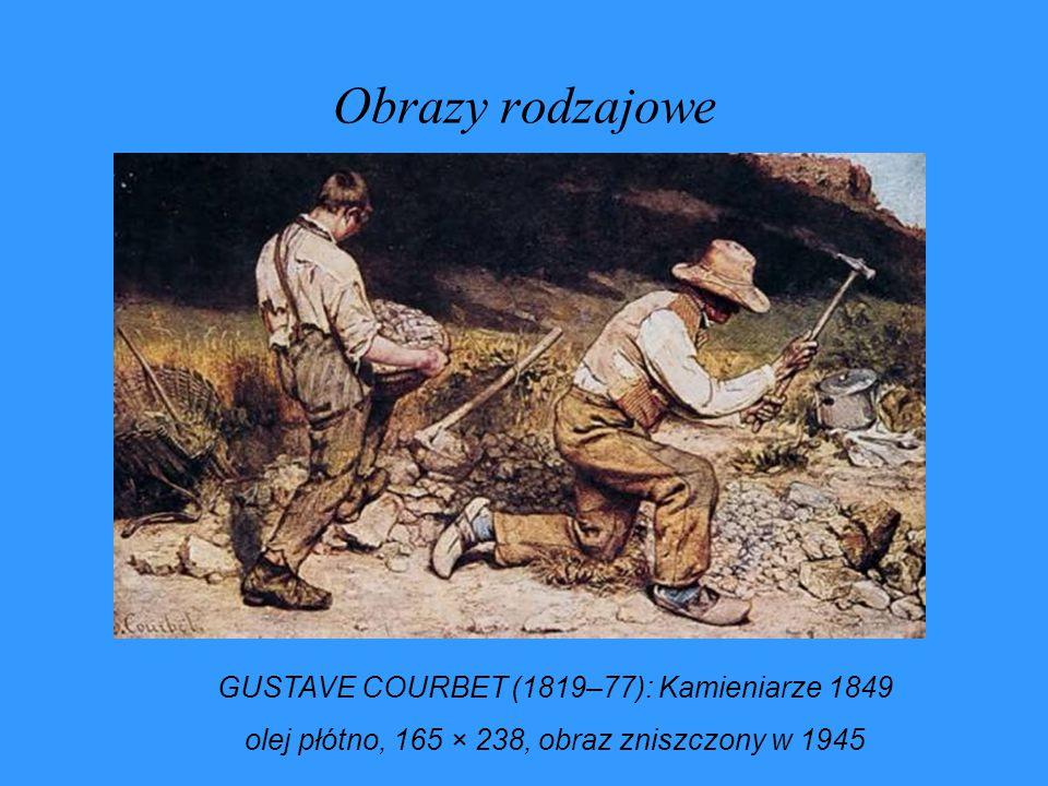 Obrazy rodzajowe GUSTAVE COURBET (1819–77): Kamieniarze 1849 olej płótno, 165 × 238, obraz zniszczony w 1945