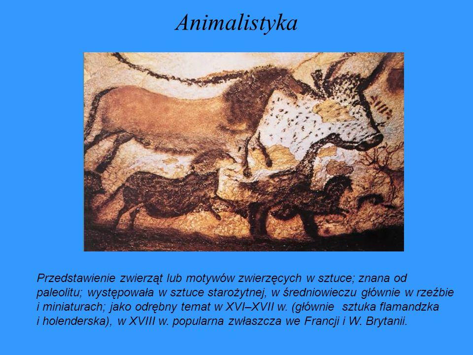 Animalistyka Przedstawienie zwierząt lub motywów zwierzęcych w sztuce; znana od paleolitu; występowała w sztuce starożytnej, w średniowieczu głównie w
