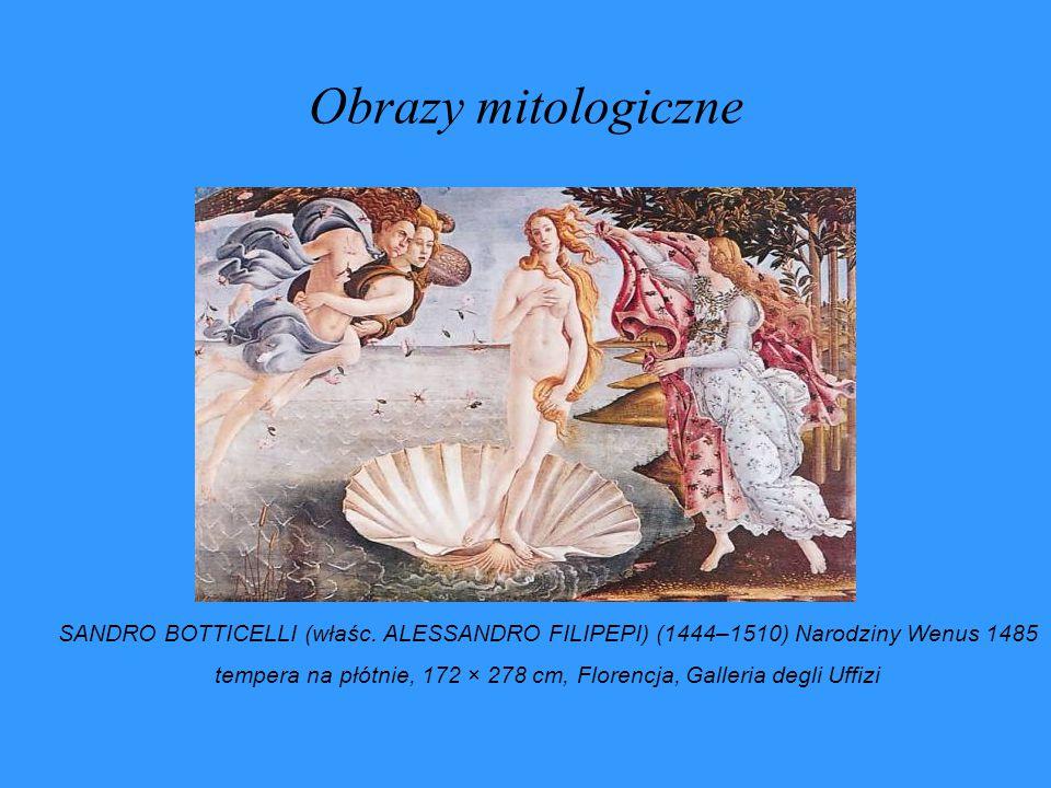 Obrazy mitologiczne SANDRO BOTTICELLI (właśc. ALESSANDRO FILIPEPI) (1444–1510) Narodziny Wenus 1485 tempera na płótnie, 172 × 278 cm, Florencja, Galle