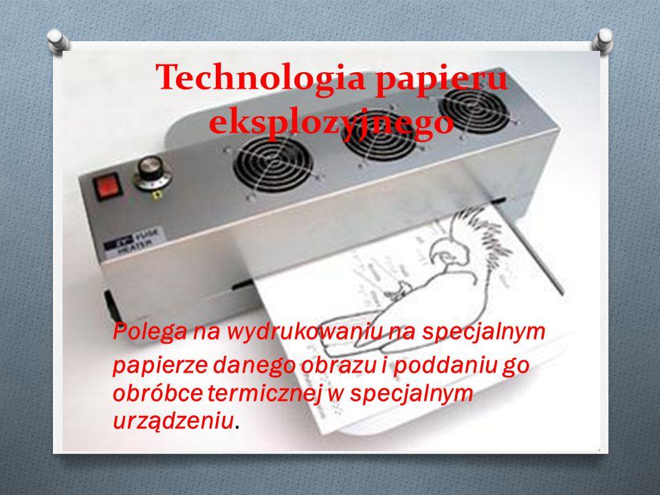 Technologia papieru eksplozyjnego Polega na wydrukowaniu na specjalnym papierze danego obrazu i poddaniu go obróbce termicznej w specjalnym urządzeniu.