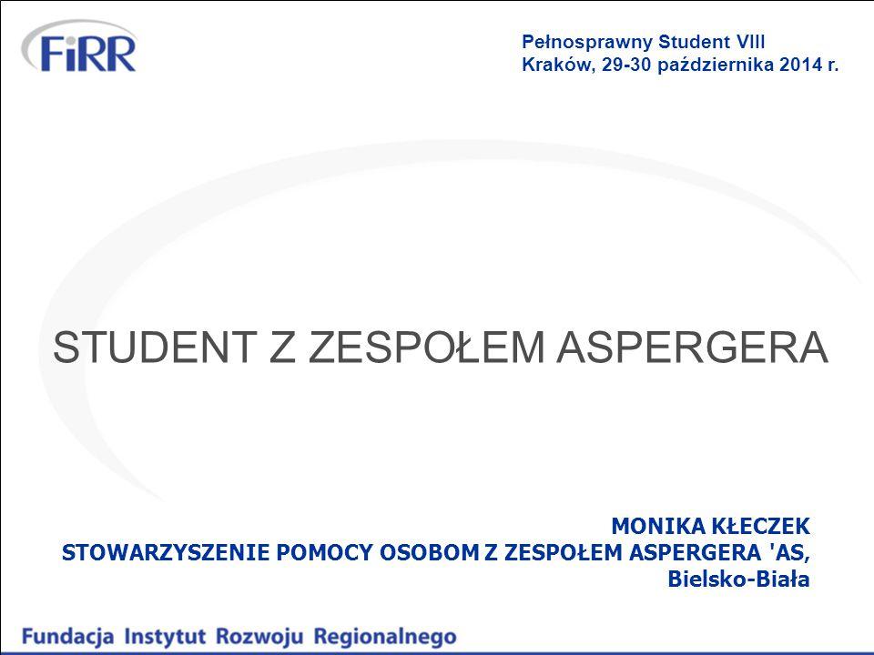 STUDENT Z ZESPOŁEM ASPERGERA MONIKA KŁECZEK STOWARZYSZENIE POMOCY OSOBOM Z ZESPOŁEM ASPERGERA 'AS' Bielsko-Biała Pełnosprawny Student VIII Kraków, 29-