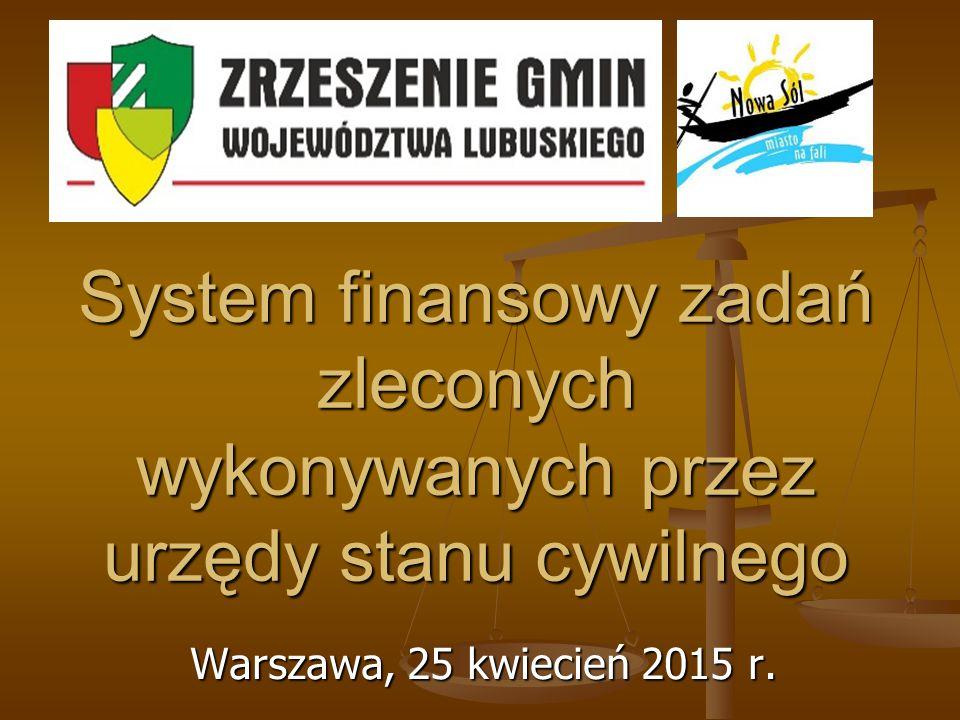 System finansowy zadań zleconych wykonywanych przez urzędy stanu cywilnego Warszawa, 25 kwiecień 2015 r.