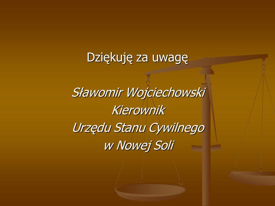 Dziękuję za uwagę Sławomir Wojciechowski Kierownik Urzędu Stanu Cywilnego w Nowej Soli