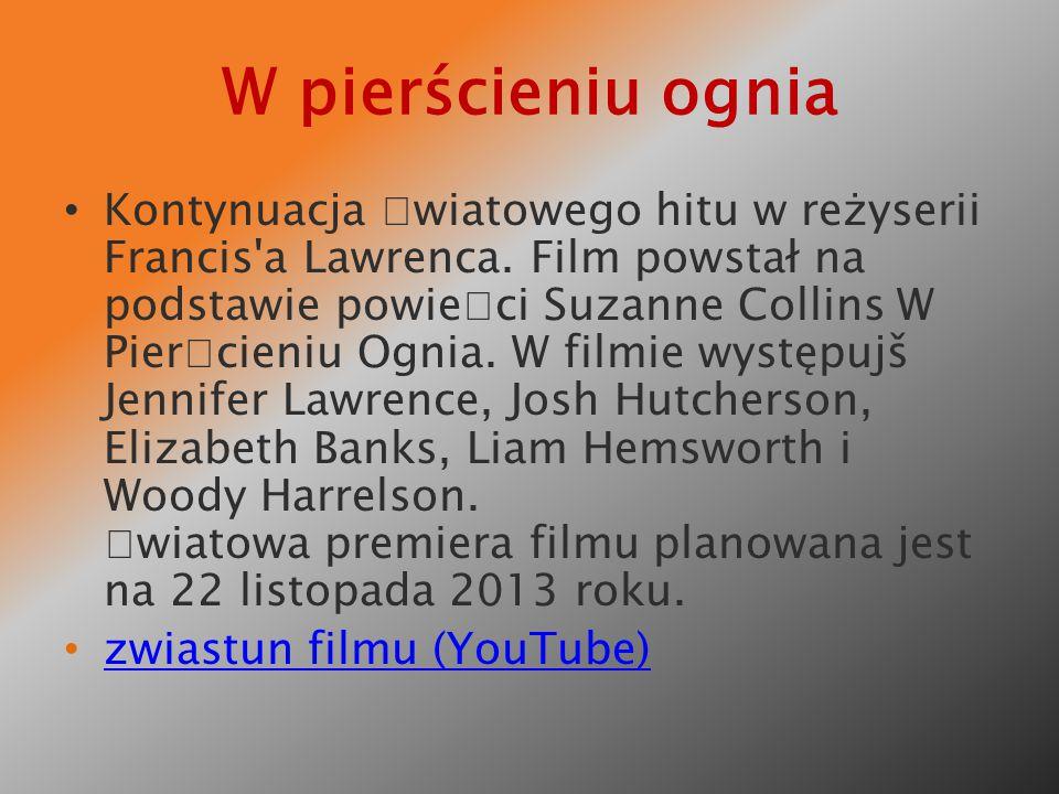 W pierścieniu ognia Kontynuacja œwiatowego hitu w reżyserii Francis'a Lawrenca. Film powstał na podstawie powieœci Suzanne Collins W Pierœcieniu Ognia