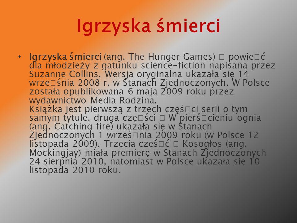 Igrzyska śmierci Igrzyska śmierci (ang. The Hunger Games) – powieœć dla młodzieży z gatunku science-fiction napisana przez Suzanne Collins. Wersja ory