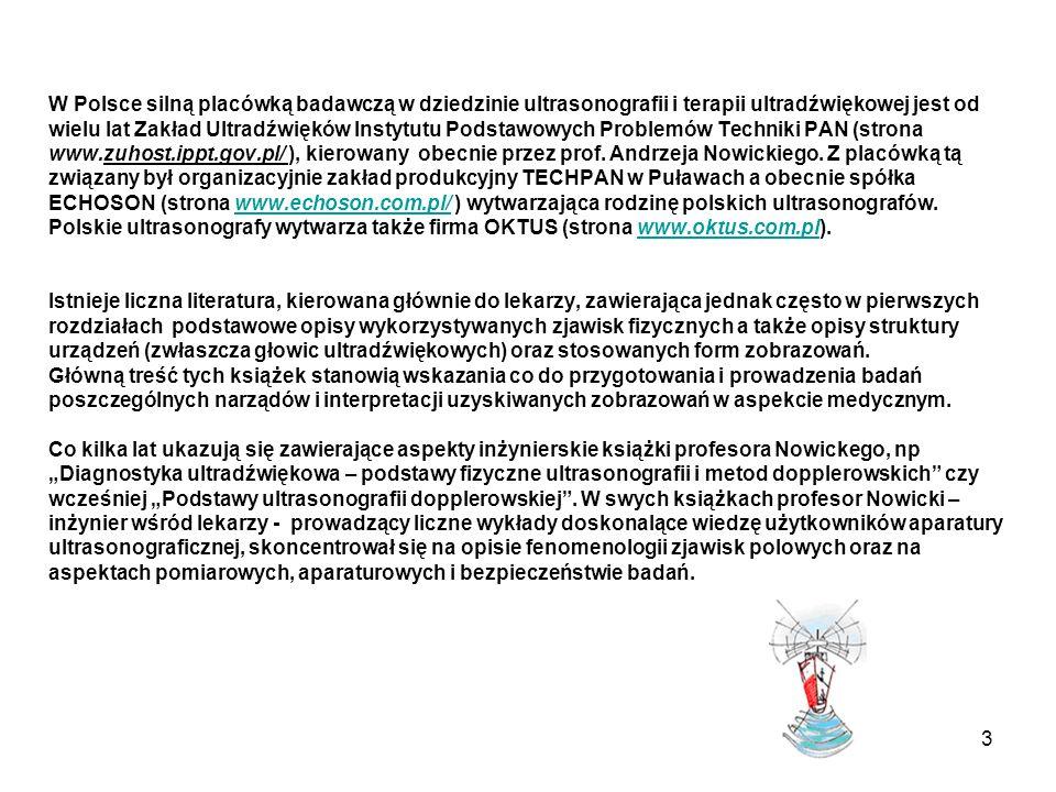 3 W Polsce silną placówką badawczą w dziedzinie ultrasonografii i terapii ultradźwiękowej jest od wielu lat Zakład Ultradźwięków Instytutu Podstawowyc