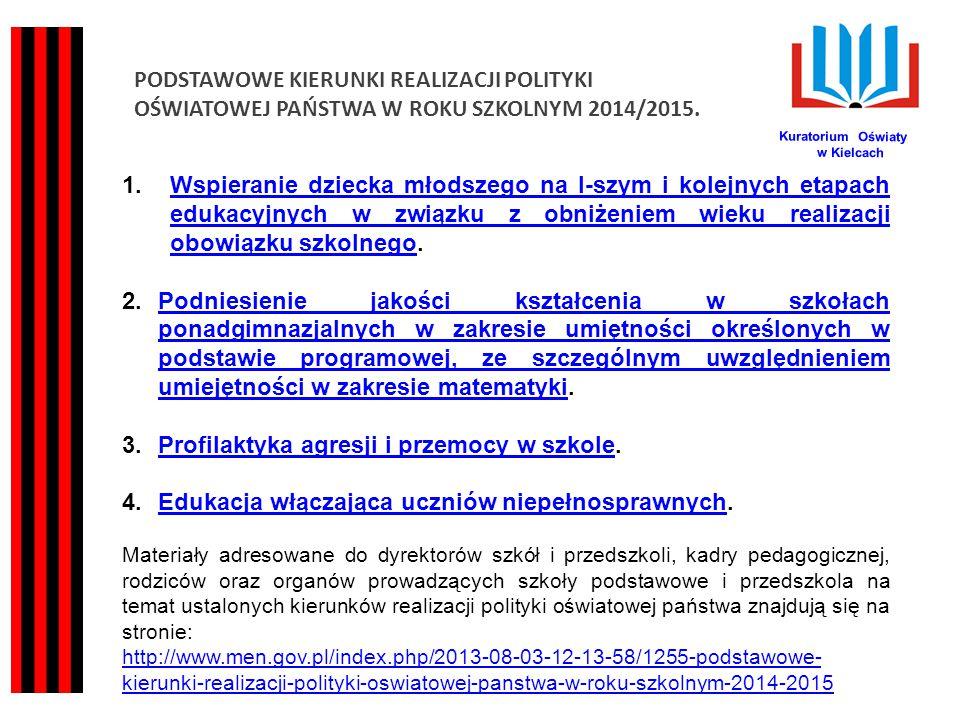 PODSTAWOWE KIERUNKI REALIZACJI POLITYKI OŚWIATOWEJ PAŃSTWA W ROKU SZKOLNYM 2014/2015. Kuratorium Oświaty w Kielcach 1.Wspieranie dziecka młodszego na
