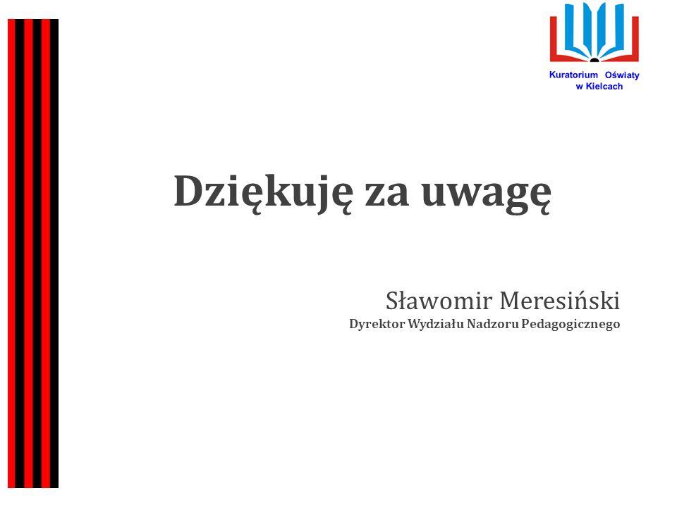 Kuratorium Oświaty w Kielcach Dziękuję za uwagę Sławomir Meresiński Dyrektor Wydziału Nadzoru Pedagogicznego