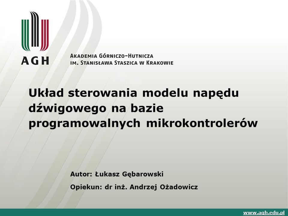 Układ sterowania modelu napędu dźwigowego na bazie programowalnych mikrokontrolerów Autor: Łukasz Gębarowski Opiekun: dr inż. Andrzej Ożadowicz www.ag