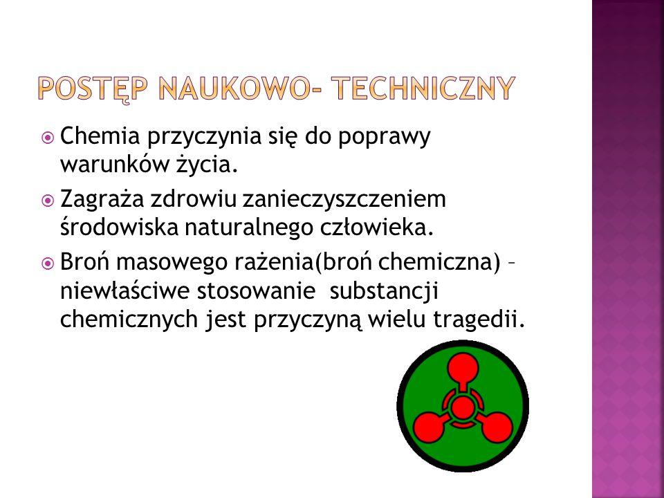  Chemia przyczynia się do poprawy warunków życia.  Zagraża zdrowiu zanieczyszczeniem środowiska naturalnego człowieka.  Broń masowego rażenia(broń