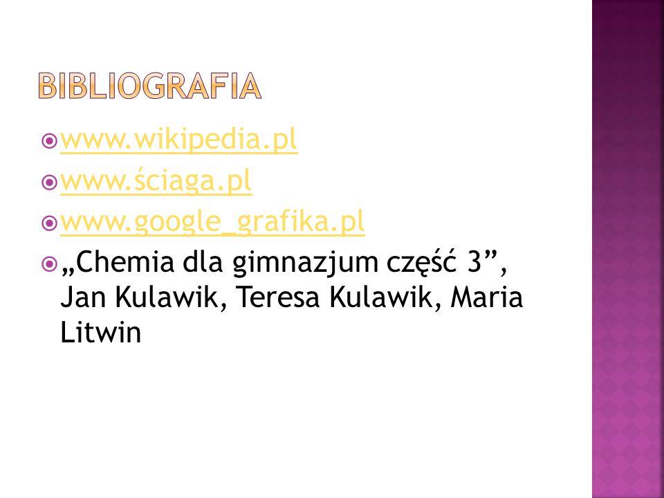 """ www.wikipedia.pl www.wikipedia.pl  www.ściaga.pl www.ściaga.pl  www.google_grafika.pl www.google_grafika.pl  """"Chemia dla gimnazjum część 3"""", Jan"""