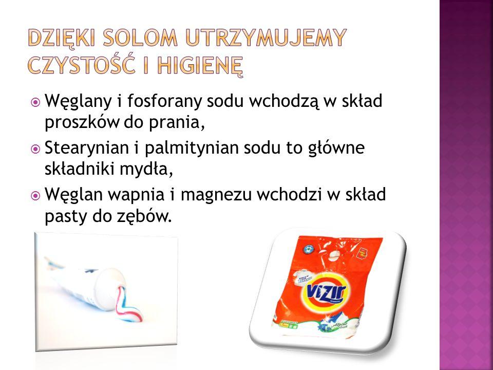  Węglany i fosforany sodu wchodzą w skład proszków do prania,  Stearynian i palmitynian sodu to główne składniki mydła,  Węglan wapnia i magnezu wc