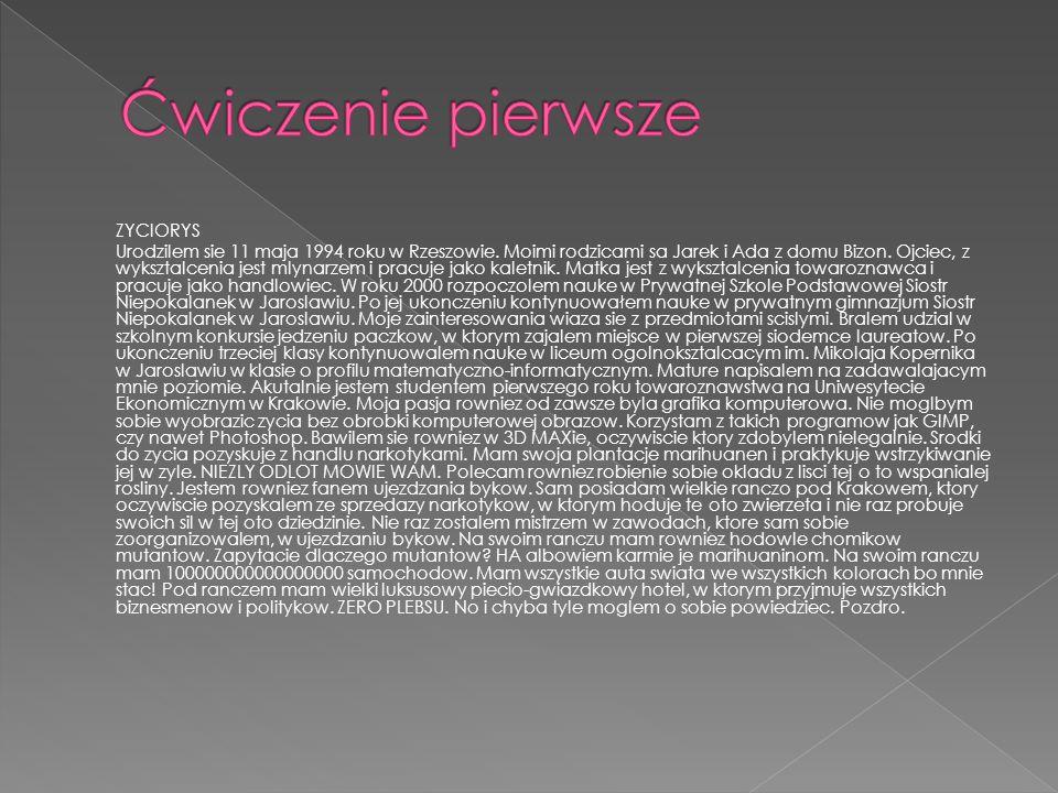 ZYCIORYS Urodzilem sie 11 maja 1994 roku w Rzeszowie.
