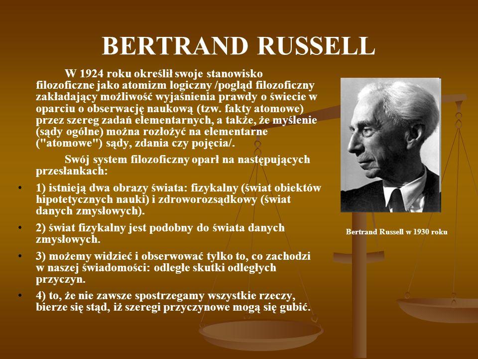 BERTRAND RUSSELL W 1924 roku określił swoje stanowisko filozoficzne jako atomizm logiczny /pogląd filozoficzny zakładający możliwość wyjaśnienia prawdy o świecie w oparciu o obserwację naukową (tzw.