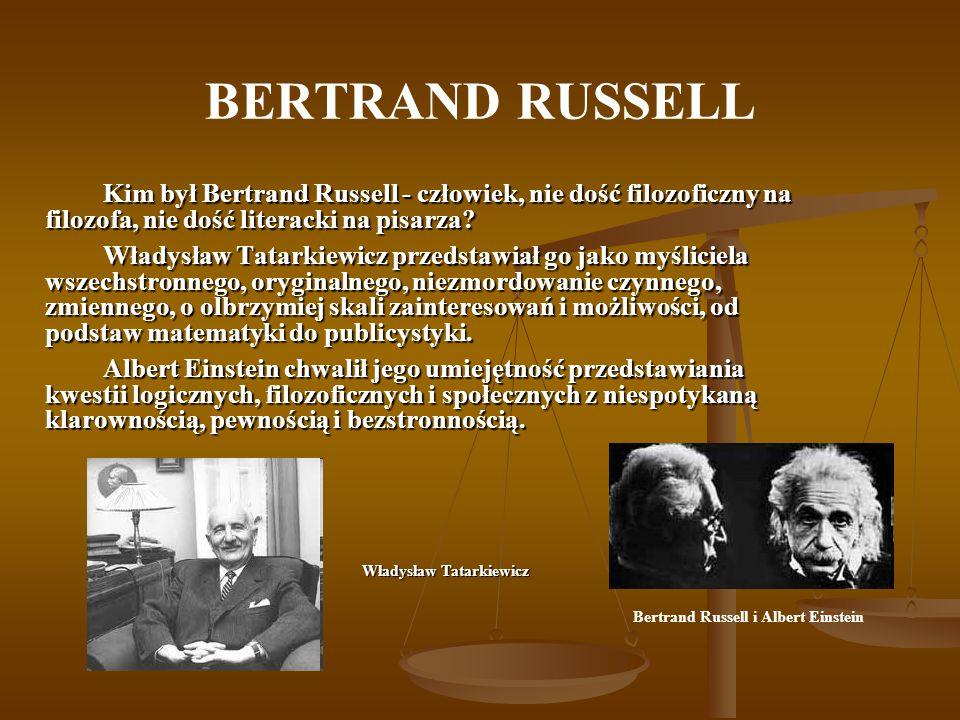 BERTRAND RUSSELL Kim był Bertrand Russell - człowiek, nie dość filozoficzny na filozofa, nie dość literacki na pisarza.