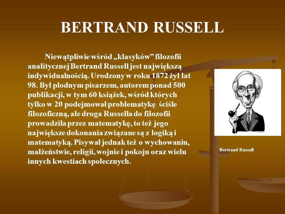 """BERTRAND RUSSELL Niewątpliwie wśród """"klasyków"""" filozofii analitycznej Bertrand Russell jest największą indywidualnością. Urodzony w roku 1872 żył lat"""