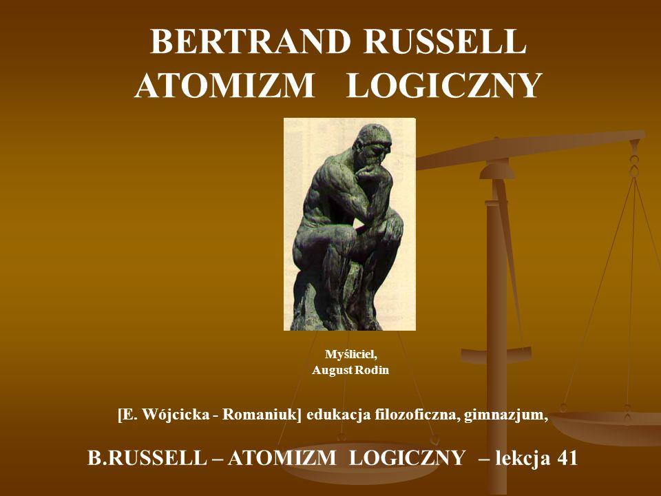 BERTRAND RUSSELL ATOMIZM LOGICZNY Myśliciel, August Rodin [E. Wójcicka - Romaniuk] edukacja filozoficzna, gimnazjum, B.RUSSELL – ATOMIZM LOGICZNY – le