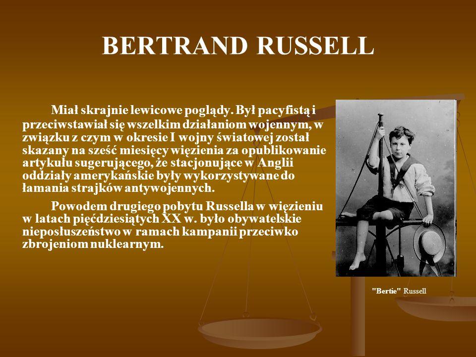 BERTRAND RUSSELL Miał skrajnie lewicowe poglądy. Był pacyfistą i przeciwstawiał się wszelkim działaniom wojennym, w związku z czym w okresie I wojny ś