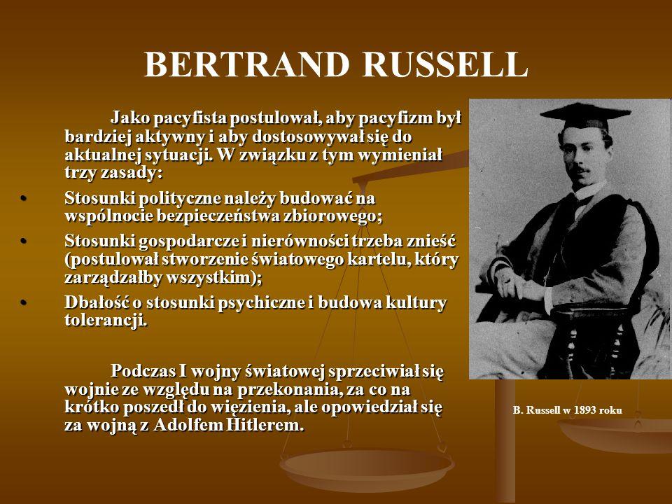 BERTRAND RUSSELL Jako pacyfista postulował, aby pacyfizm był bardziej aktywny i aby dostosowywał się do aktualnej sytuacji. W związku z tym wymieniał