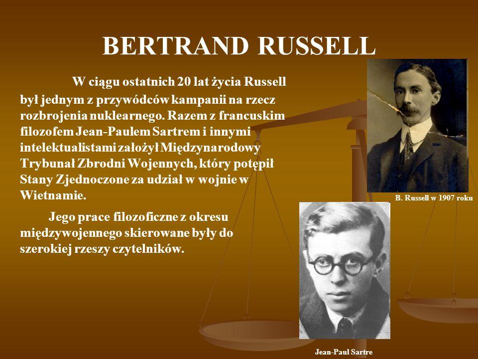 BERTRAND RUSSELL W ciągu ostatnich 20 lat życia Russell był jednym z przywódców kampanii na rzecz rozbrojenia nuklearnego. Razem z francuskim filozofe
