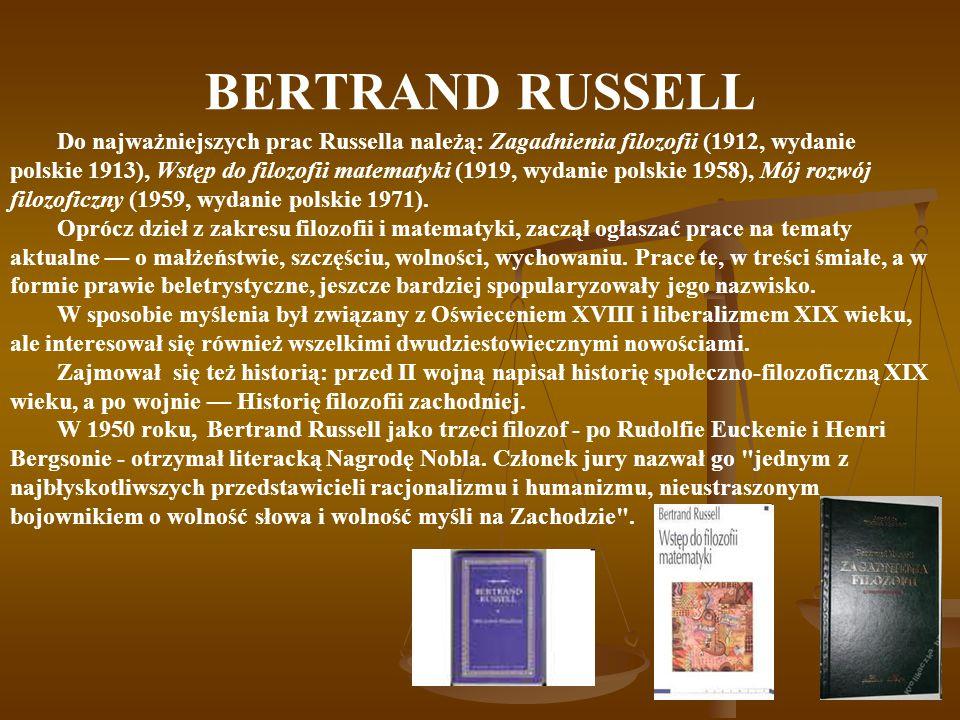 BERTRAND RUSSELL Do najważniejszych prac Russella należą: Zagadnienia filozofii (1912, wydanie polskie 1913), Wstęp do filozofii matematyki (1919, wydanie polskie 1958), Mój rozwój filozoficzny (1959, wydanie polskie 1971).