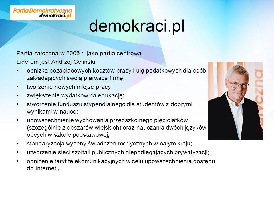 demokraci.pl Partia założona w 2005 r. jako partia centrowa. Liderem jest Andrzej Celiński. obniżka pozapłacowych kosztów pracy i ulg podatkowych dla