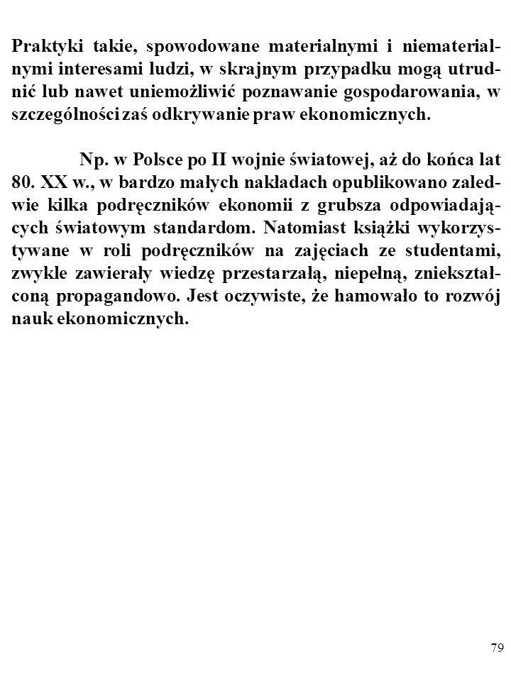 78 Natężenie tego rodzaju praktyk bywa różne. Drastycznym przykładem są w Polsce losy tzw. szkoły Kaleckiego A. W mniej sprzyjających takim działaniom