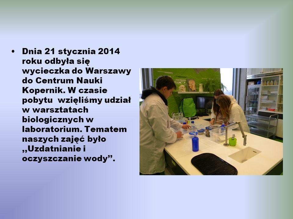 Dnia 21 stycznia 2014 roku odbyła się wycieczka do Warszawy do Centrum Nauki Kopernik. W czasie pobytu wzięliśmy udział w warsztatach biologicznych w