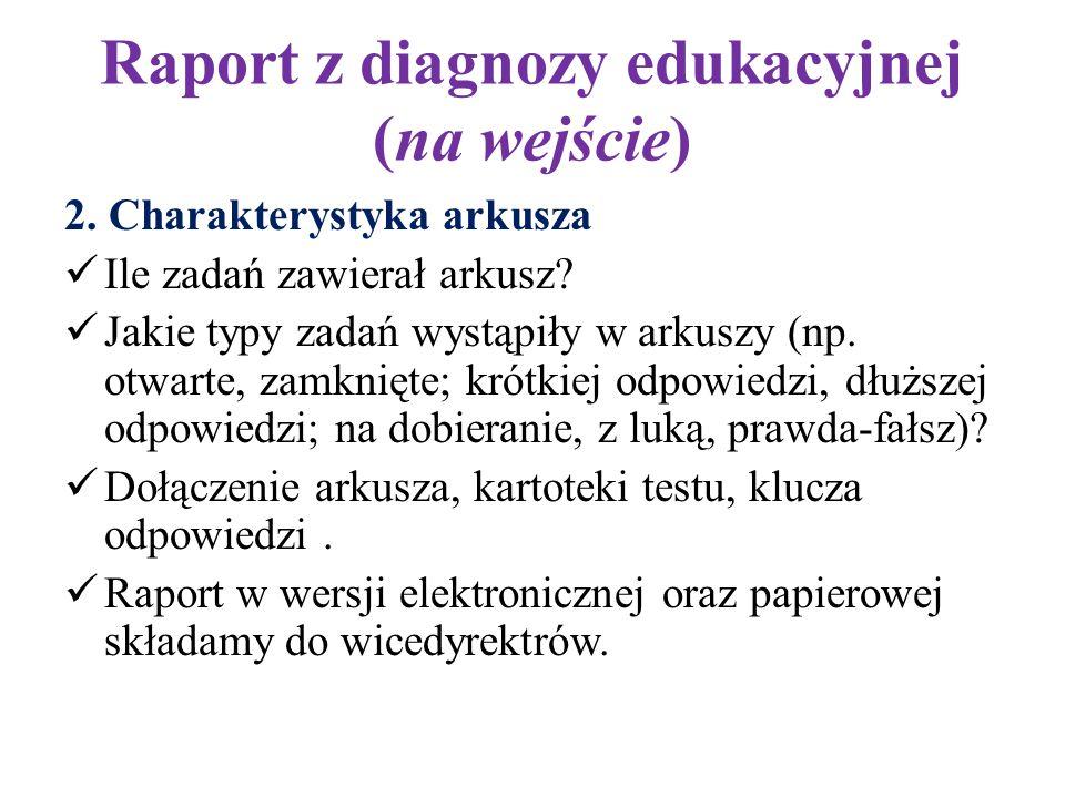 Raport z diagnozy edukacyjnej (na wejście) 2. Charakterystyka arkusza Ile zadań zawierał arkusz? Jakie typy zadań wystąpiły w arkuszy (np. otwarte, za
