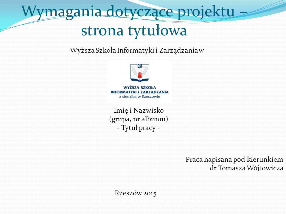 Wymagania dotyczące projektu – strona tytułowa Wyższa Szkoła Informatyki i Zarządzania w Imię i Nazwisko (grupa, nr albumu) - Tytuł pracy - Praca napi