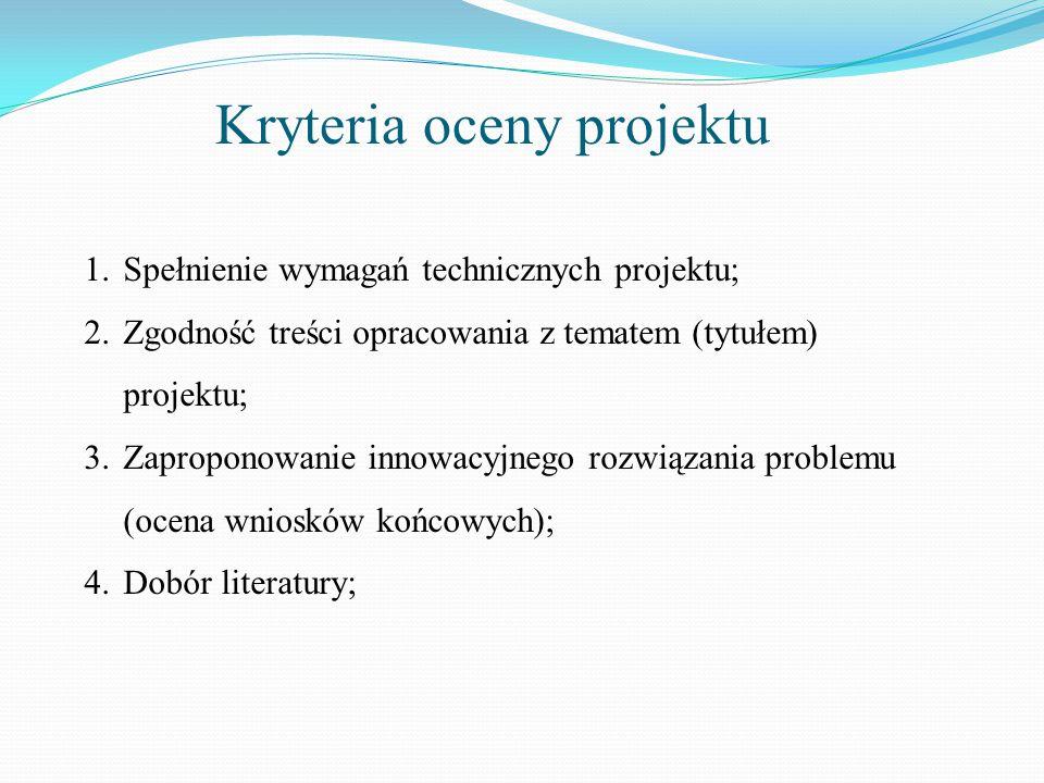Kryteria oceny projektu 1.Spełnienie wymagań technicznych projektu; 2.Zgodność treści opracowania z tematem (tytułem) projektu; 3.Zaproponowanie innow