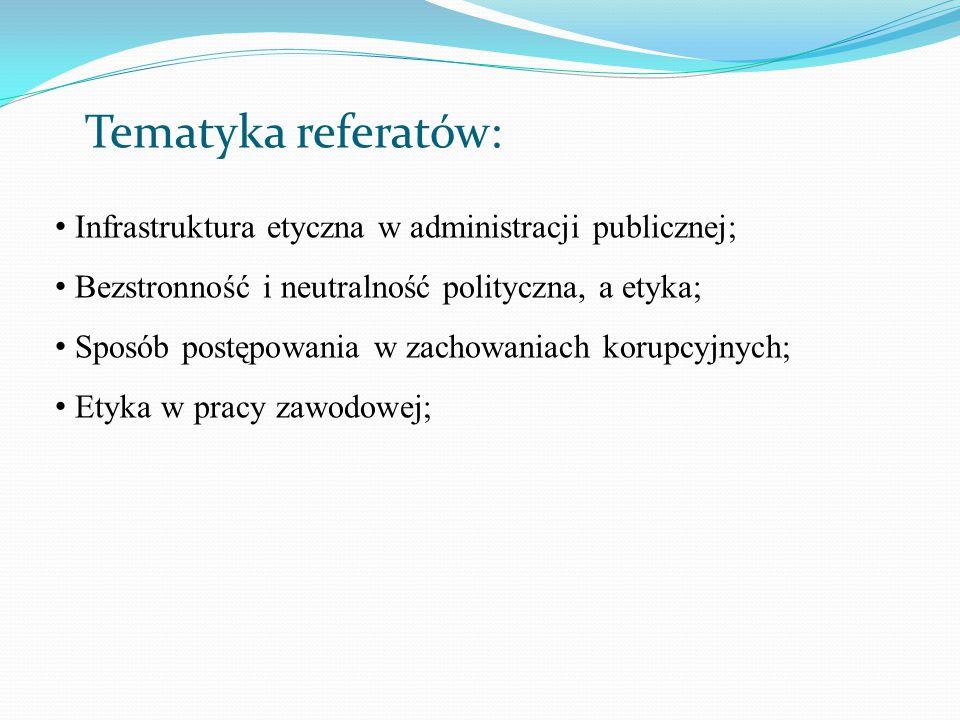 Tematyka referatów: Infrastruktura etyczna w administracji publicznej; Bezstronność i neutralność polityczna, a etyka; Sposób postępowania w zachowani