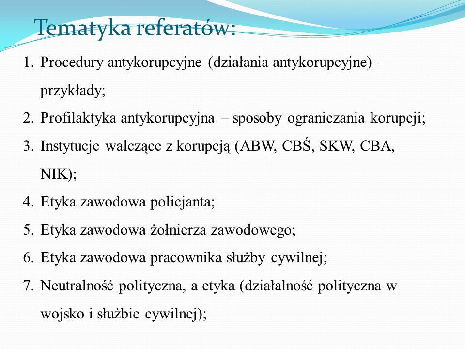 Tematyka referatów: 1.Procedury antykorupcyjne (działania antykorupcyjne) – przykłady; 2.Profilaktyka antykorupcyjna – sposoby ograniczania korupcji;