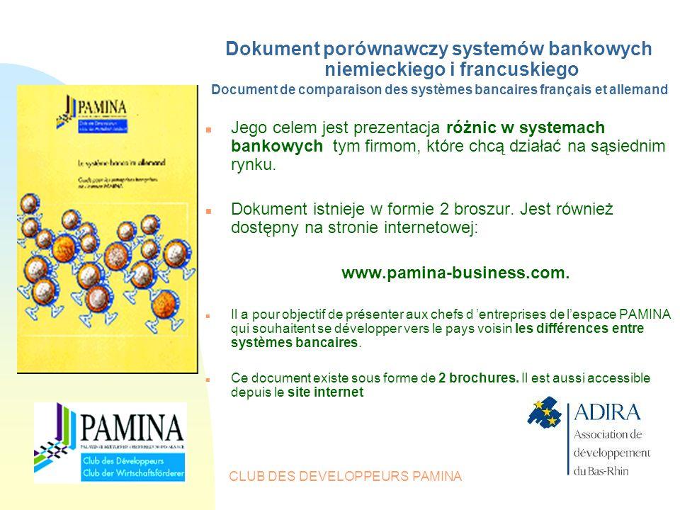 CLUB DES DEVELOPPEURS PAMINA Dokument porównawczy systemów bankowych niemieckiego i francuskiego Document de comparaison des systèmes bancaires français et allemand n Jego celem jest prezentacja różnic w systemach bankowych tym firmom, które chcą działać na sąsiednim rynku.