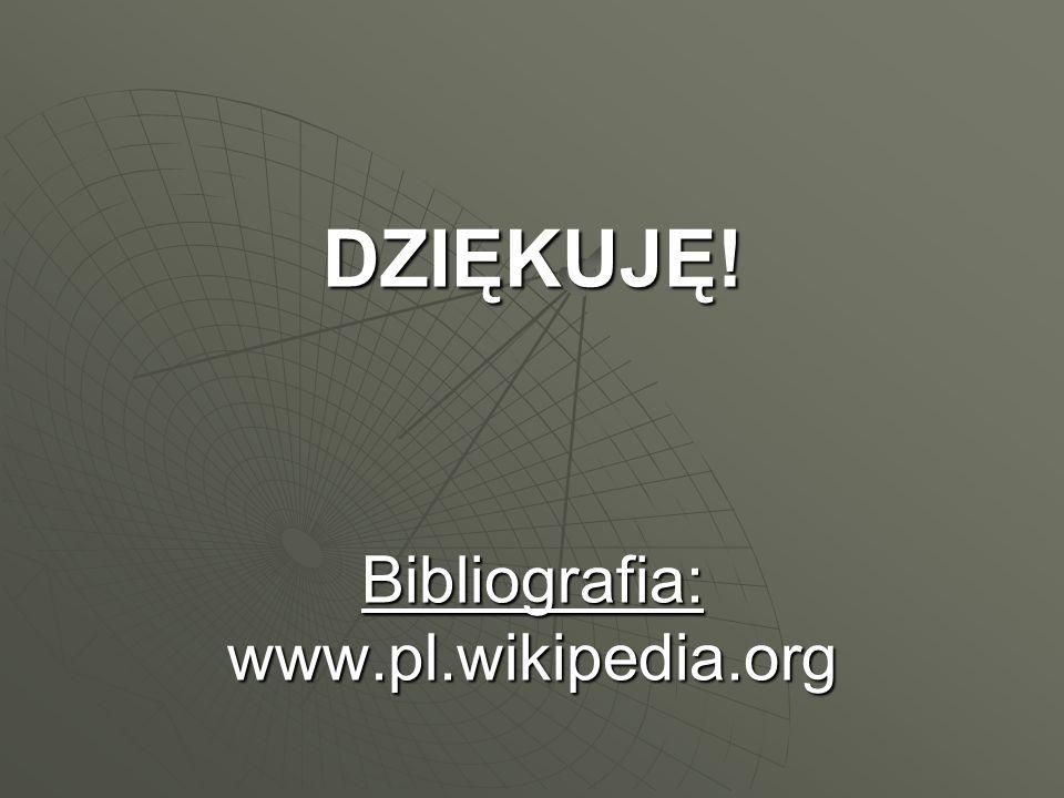 DZIĘKUJĘ! Bibliografia: www.pl.wikipedia.org