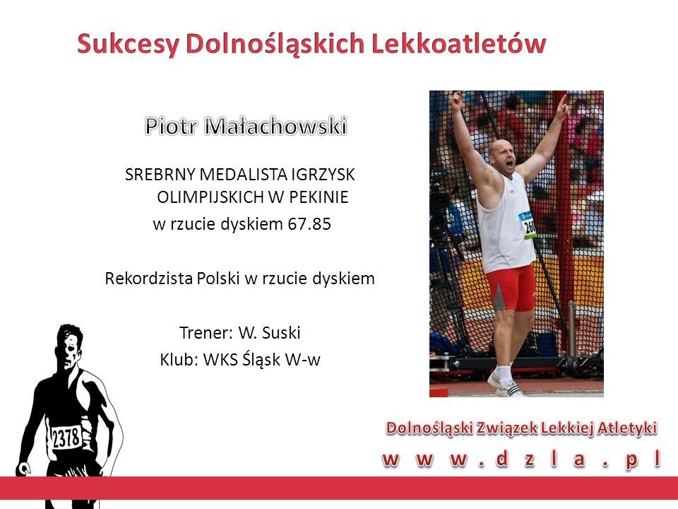 SREBRNY MEDALISTA IGRZYSK OLIMPIJSKICH W PEKINIE w rzucie dyskiem 67.85 Rekordzista Polski w rzucie dyskiem Trener: W. Suski Klub: WKS Śląsk W-w