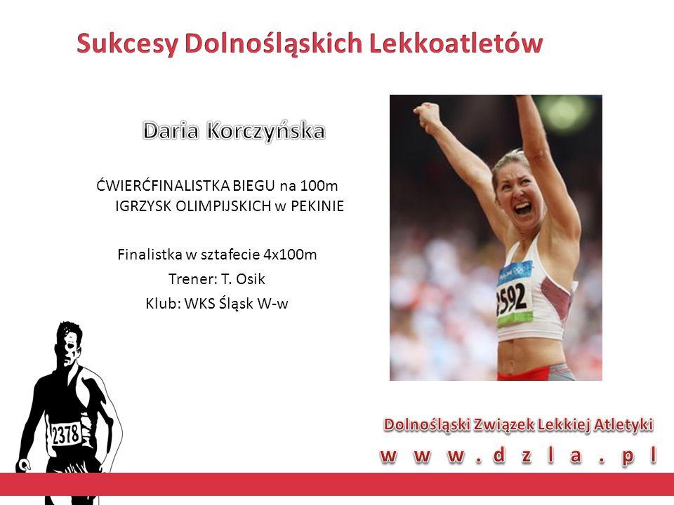 ĆWIERĆFINALISTKA BIEGU na 100m IGRZYSK OLIMPIJSKICH w PEKINIE Finalistka w sztafecie 4x100m Trener: T. Osik Klub: WKS Śląsk W-w