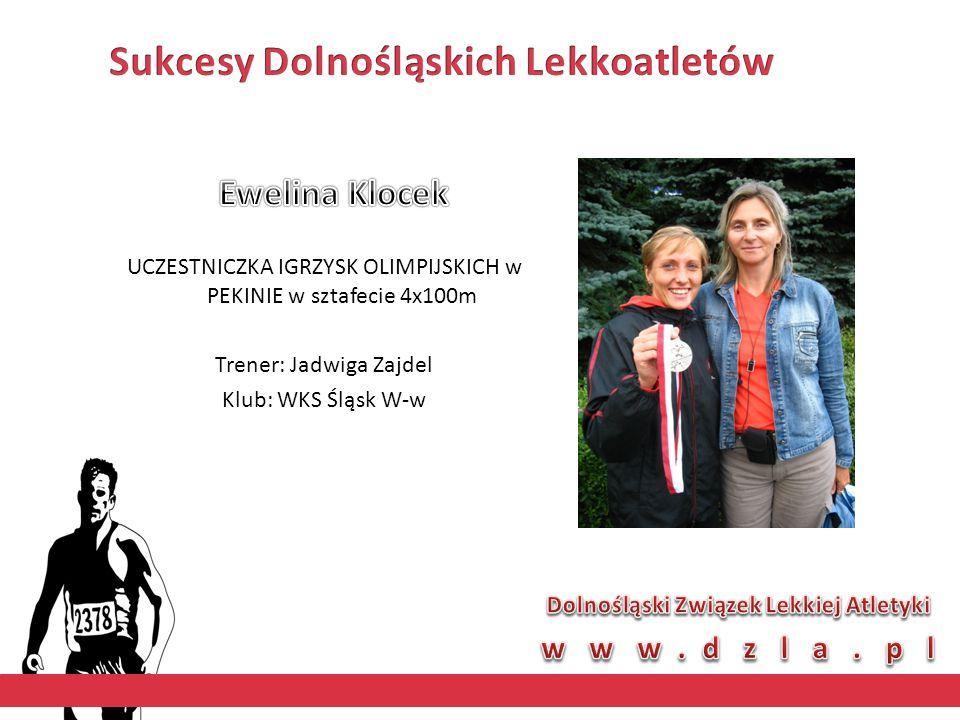 UCZESTNICZKA IGRZYSK OLIMPIJSKICH w PEKINIE w sztafecie 4x100m Trener: Jadwiga Zajdel Klub: WKS Śląsk W-w