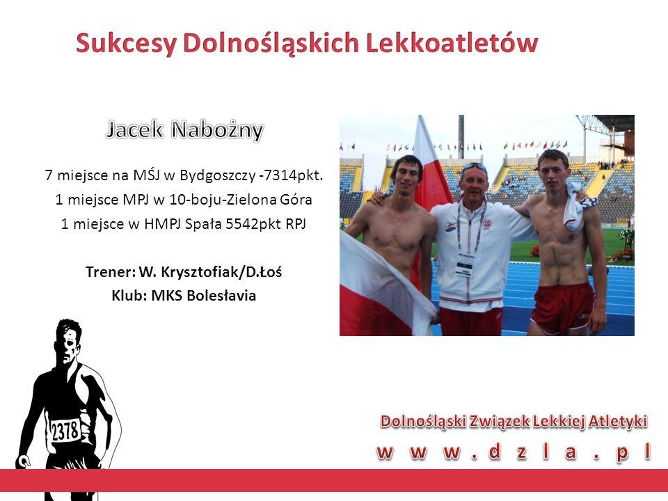 7 miejsce na MŚJ w Bydgoszczy -7314pkt. 1 miejsce MPJ w 10-boju-Zielona Góra 1 miejsce w HMPJ Spała 5542pkt RPJ Trener: W. Krysztofiak/D.Łoś Klub: MKS