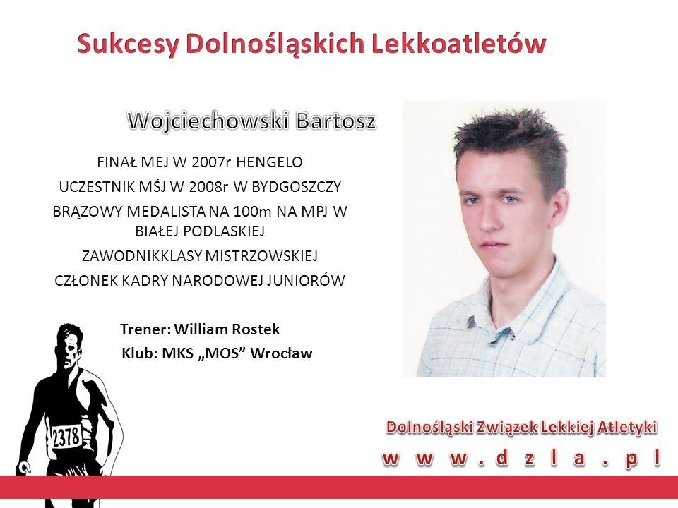 """FINAŁ MEJ W 2007r HENGELO UCZESTNIK MŚJ W 2008r W BYDGOSZCZY BRĄZOWY MEDALISTA NA 100m NA MPJ W BIAŁEJ PODLASKIEJ ZAWODNIKKLASY MISTRZOWSKIEJ CZŁONEK KADRY NARODOWEJ JUNIORÓW Trener: William Rostek Klub: MKS """"MOS Wrocław"""