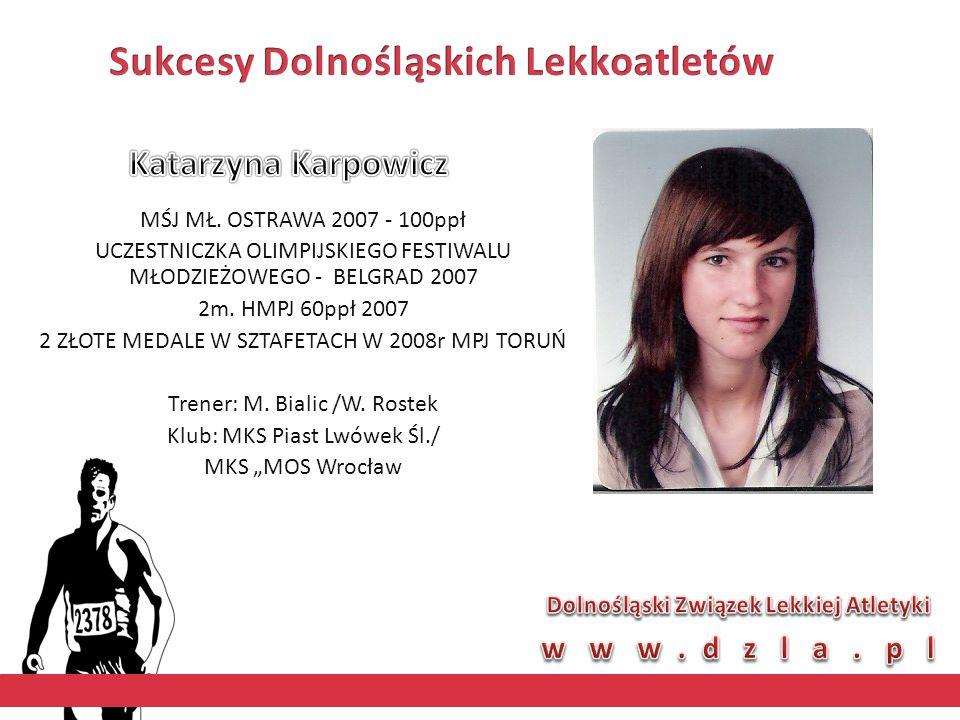 MŚJ MŁ. OSTRAWA 2007 - 100ppł UCZESTNICZKA OLIMPIJSKIEGO FESTIWALU MŁODZIEŻOWEGO - BELGRAD 2007 2m.