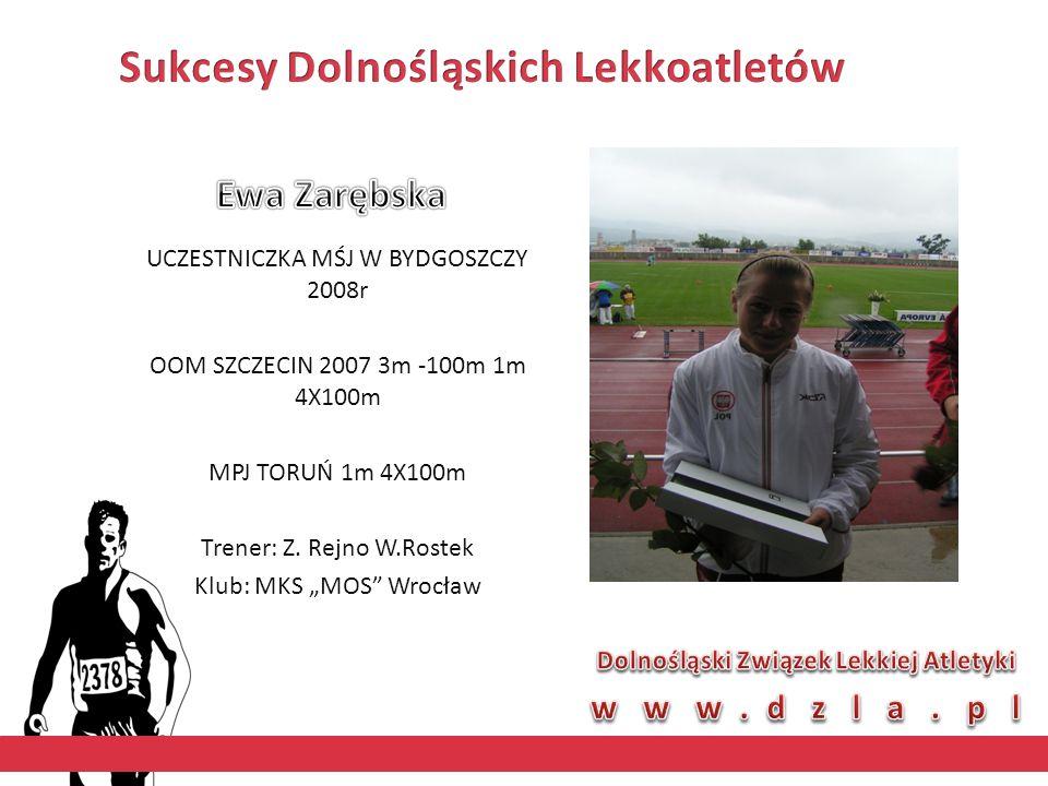 """UCZESTNICZKA MŚJ W BYDGOSZCZY 2008r OOM SZCZECIN 2007 3m -100m 1m 4X100m MPJ TORUŃ 1m 4X100m Trener: Z. Rejno W.Rostek Klub: MKS """"MOS"""" Wrocław"""