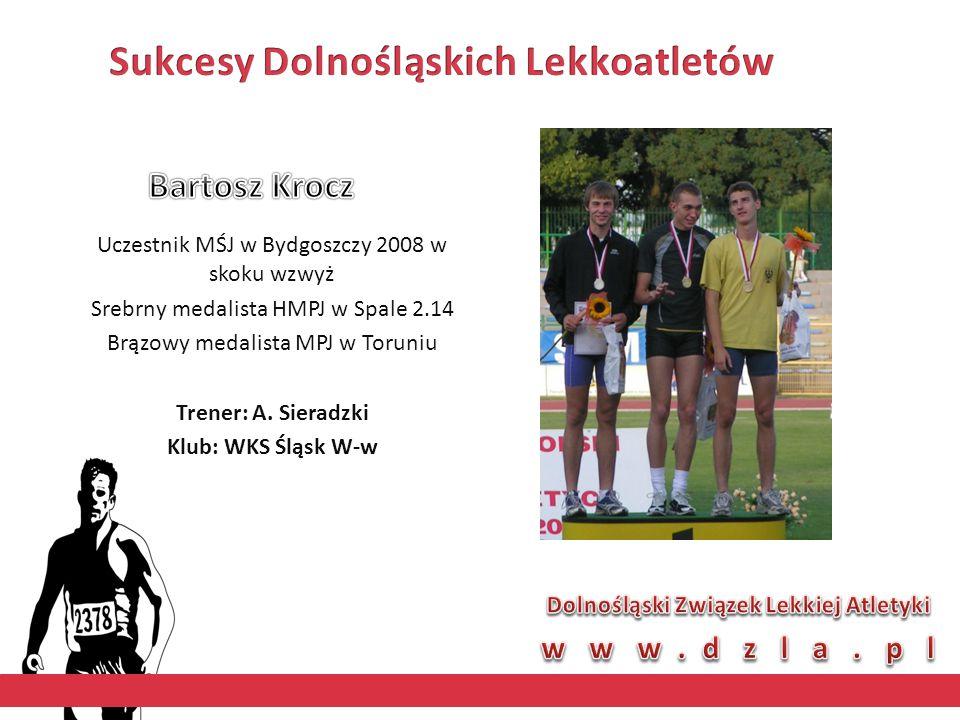Uczestnik MŚJ w Bydgoszczy 2008 w skoku wzwyż Srebrny medalista HMPJ w Spale 2.14 Brązowy medalista MPJ w Toruniu Trener: A. Sieradzki Klub: WKS Śląsk