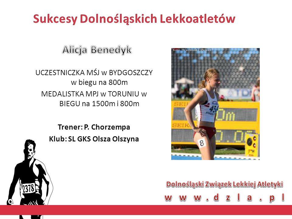 UCZESTNICZKA MŚJ w BYDGOSZCZY w biegu na 800m MEDALISTKA MPJ w TORUNIU w BIEGU na 1500m i 800m Trener: P. Chorzempa Klub: SL GKS Olsza Olszyna