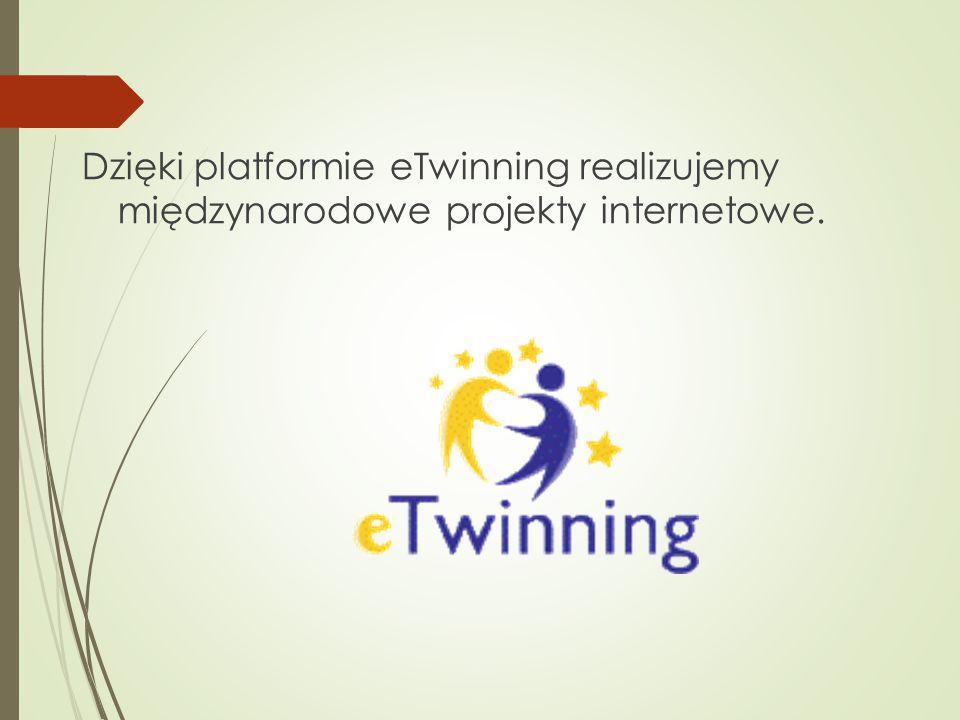 Dzięki platformie eTwinning realizujemy międzynarodowe projekty internetowe.
